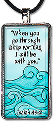 Original art Christian faith jewelry with Bible verse 'When you go through deep waters, I will be with you,' from Isaiah 43:2, and is available as a necklace pendant or keychain..