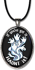 Halloween ghost necklace or keychain with the message: if you've got it, HAUNT it.
