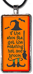 Halloween pendant or keychain with the message 'If the shoe fits, get the matching hat & broom.