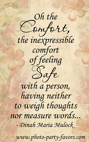 Anniversary quote - Oh the comfort, the inexpressible comfort of feeling safe with a person, having neither to weigh thoughts nor measure words,.