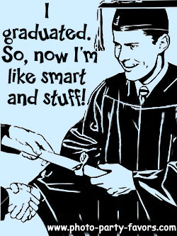 Graduation Cartoon - I graduated, so now I'm like smart and stuff - - More graduation  quotes, plus graduation favors and invitations at http://www.photo-party-favors.com
