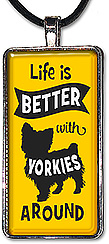 Handcrafted pendant or keychain with the message: 'Life is better with yorkies around', and is available in over 75 dog breeds.