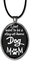 Choice of keychain or necklace with the funny quote: I just want to be a stay-at-home Dog Mom.